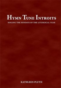 Hymn Tune Introits: A First Step to the Propers for Hymn-Singing Parishes
